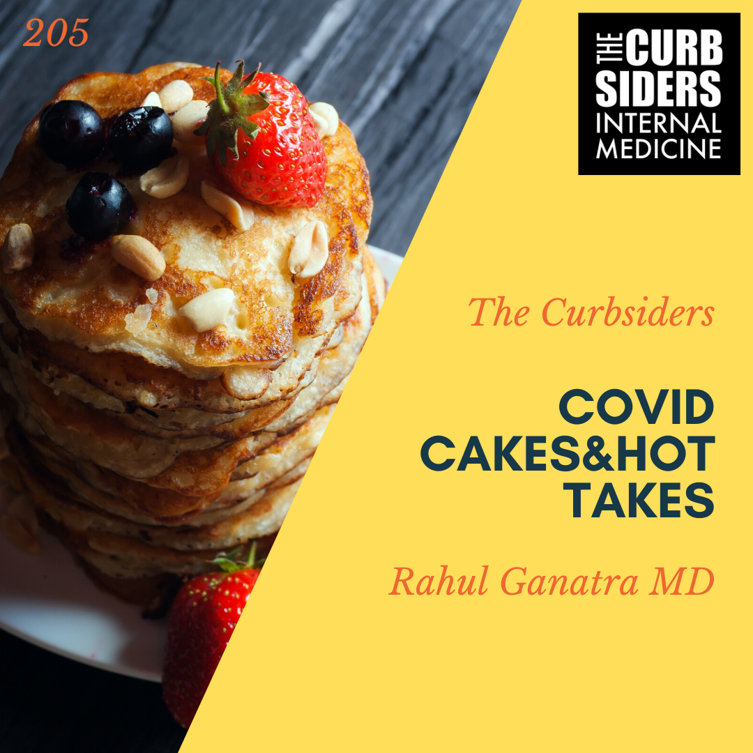 #205 COVID Cakes and Hot Takes with Rahul Ganatra MD - The ...